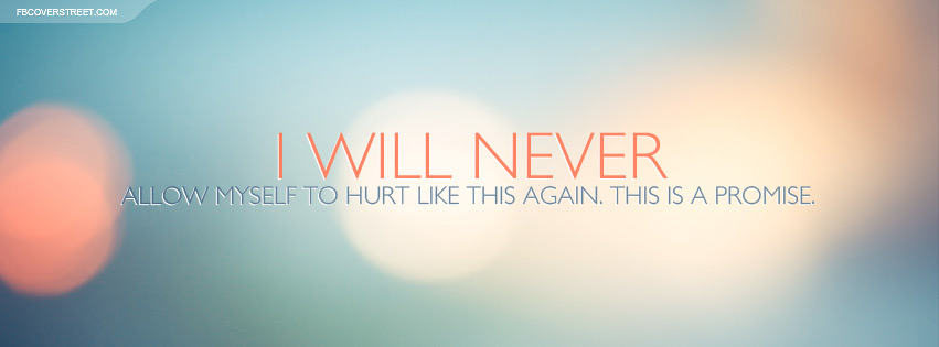 Never Allow Myself To Hurt Like This Again Quote Facebook Cover