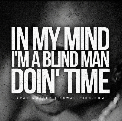 2Pac Blind Man Doing Time Quote Facebook picture