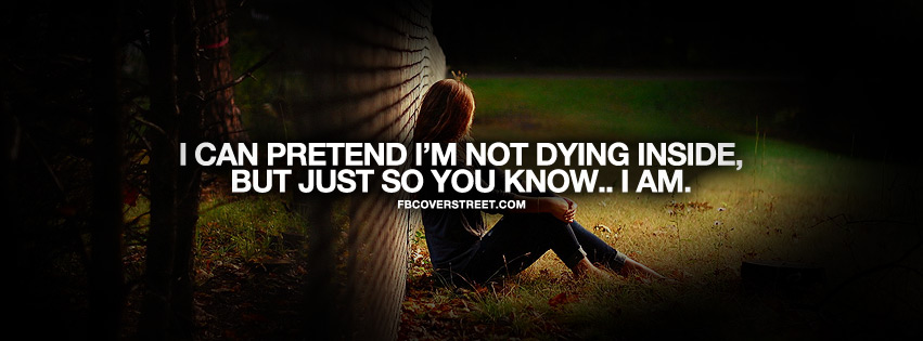 I Pretend Im Not Dying Inside Quote Facebook Cover Fbcoverstreetcom