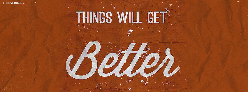 Things Will Get Better Quote Facebook Cover