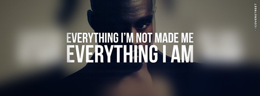 Everything Im Not Kanye West Quote  Facebook cover