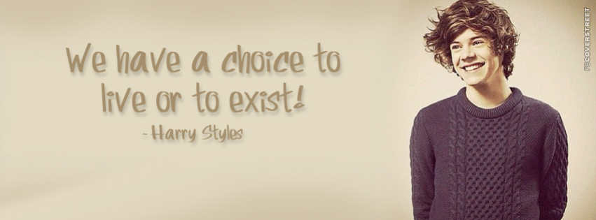 We Have A Choice To Live Or Exist  Facebook cover