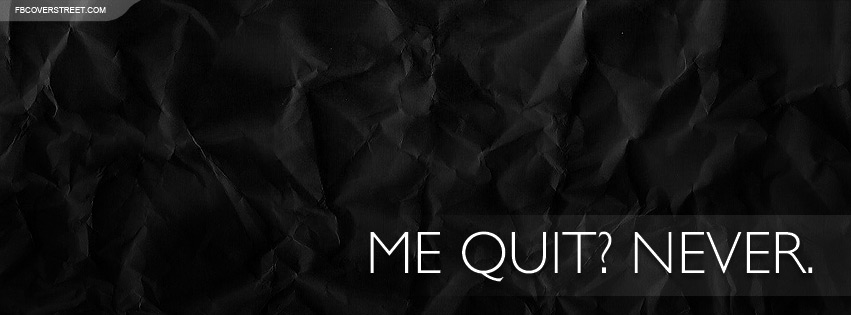 Me Quit Never Facebook Cover