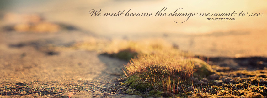 Become The Change Facebook Cover Fbcoverstreetcom