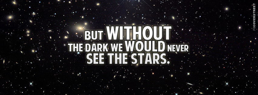 Without The Dark Wed Never See The Stars  Facebook Cover