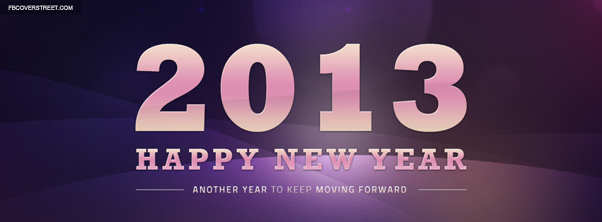 2013 Happy New Year Another Year of Moving Forward Facebook cover