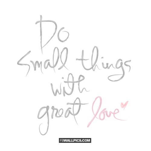 Do Small Things With Great Love  Facebook picture