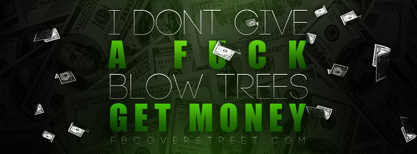 I Dont Give A F-ck Blow Trees Get Money Facebook Cover