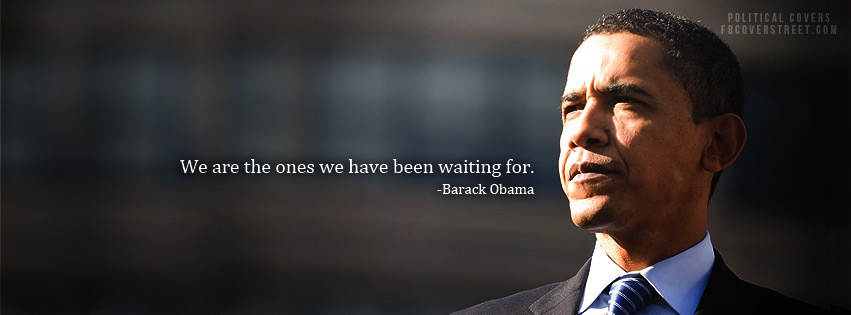 Barack Obama We Are The Ones Quote Facebook Cover