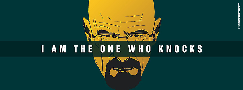 Breaking Bad Heisenberg I Am The One Who Knocks Quote Facebook Cover