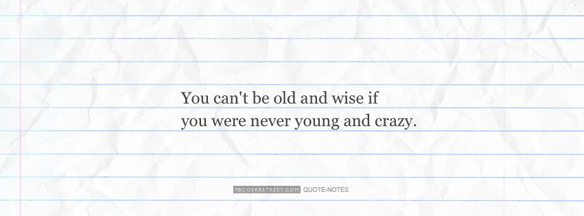 You Cant Be Old and Wise Facebook cover