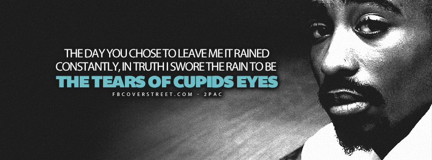 The Tears Of Cupids Eyes 2pac Quote Facebook Cover