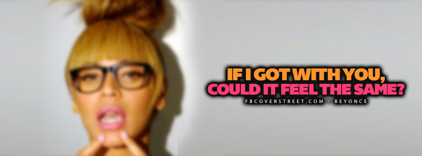 Could It Feel The Same Beyonce Quote Lyrics  Facebook Cover