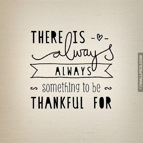 Always Something To Be Thankful For Quote Facebook picture