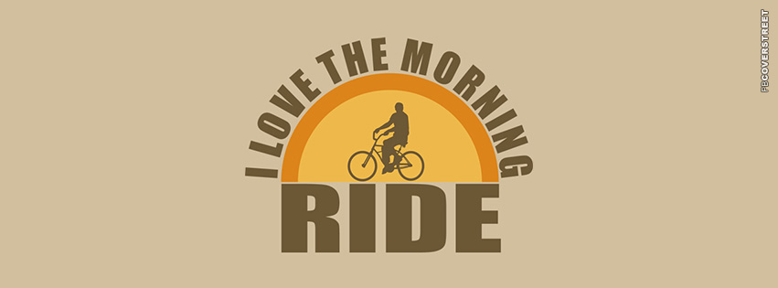 I Love The Morning Ride  Facebook cover