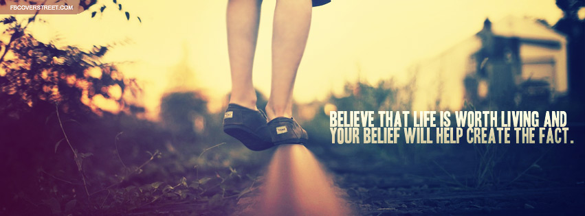 Believe That Life Is Worth Living Quote Facebook Cover