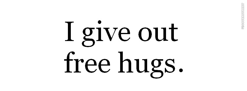 I Give Out Free Hugs  Facebook Cover