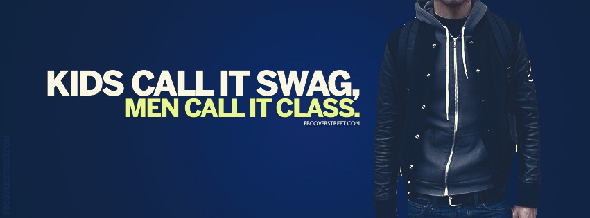 Kids Call It Swag Men Call It Class Quote Facebook cover