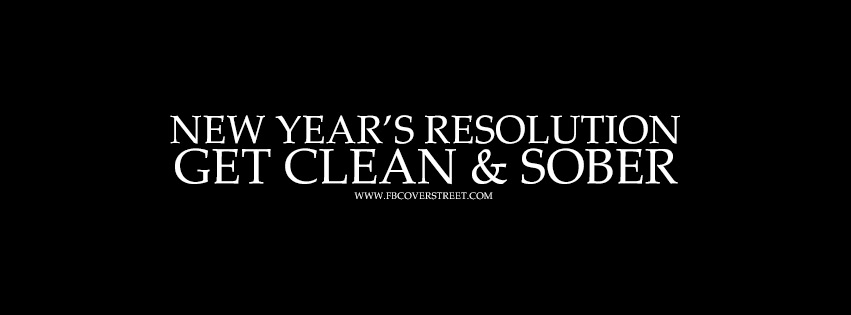New Years Resolution Get Clean and Sober Facebook cover