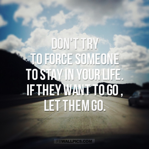 Forcing Someone To Stay In Your Life Advice Quote  Facebook picture