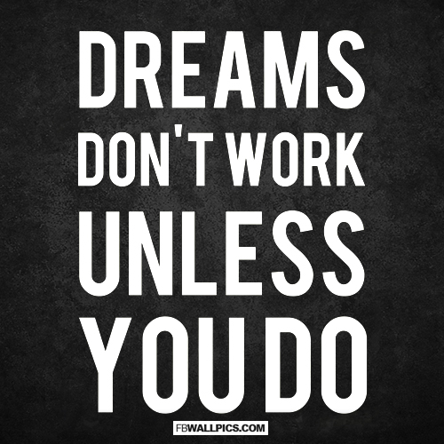 Dreams Dont Work Unless You Do Wisdom Quote  Facebook Pic