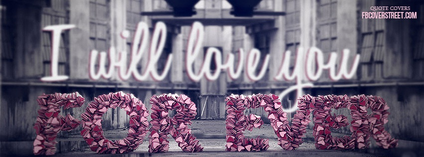 I Will Love You Forever Facebook Cover