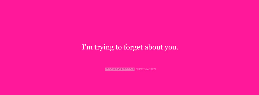 Im Trying To Forget About You Facebook cover