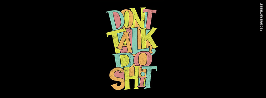 Dont Talk Do Shit  Facebook cover