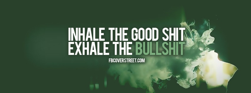 Inhale The Good Shit Facebook Cover