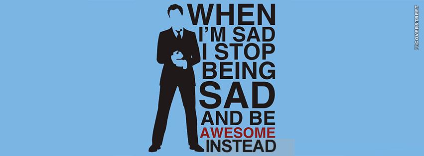 When Im Sad I Stop Being Sad Statement  Facebook cover