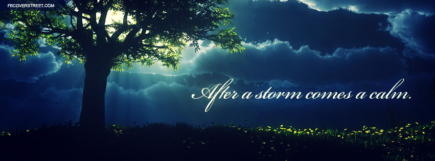 After The Storm Quotes Best After A Storm Comes A Calm Quote Facebook Cover FBCoverStreet