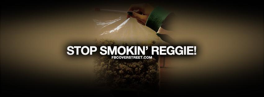 Stop Smokin Reggie Quote Facebook Cover