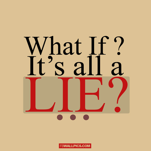 What If Its All A Lie  Facebook picture