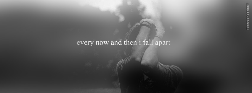 Every Now and Then I Fall Apart  Facebook Cover