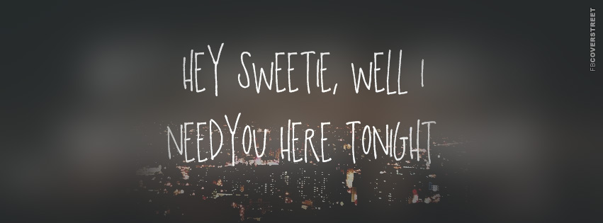 Hey Sweetie I Need You Here Tonight  Facebook cover
