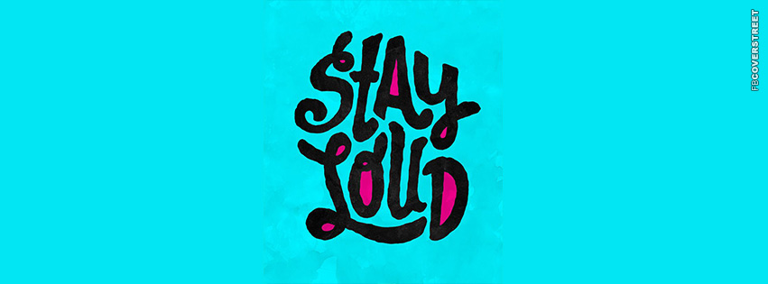 Stay Loud  Facebook cover