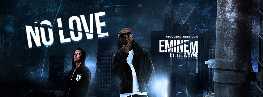 Eminem And Lil Wayne No Love Facebook Cover