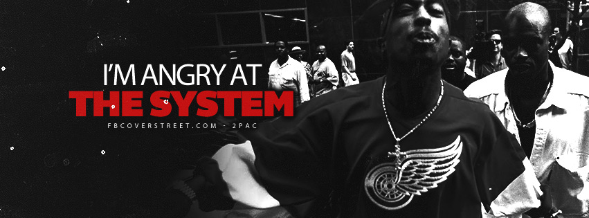 Im Angry At The System Tupac Quote  Facebook Cover