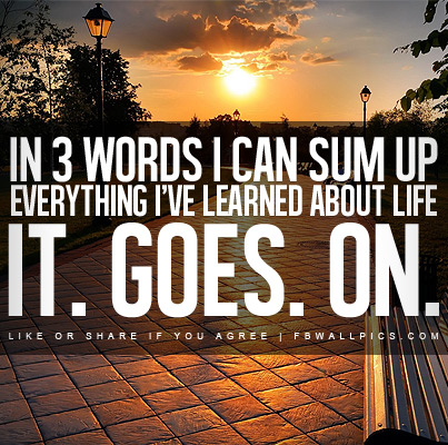 3 Words Life Goes On Quote Facebook Picture Fbcoverstreetcom