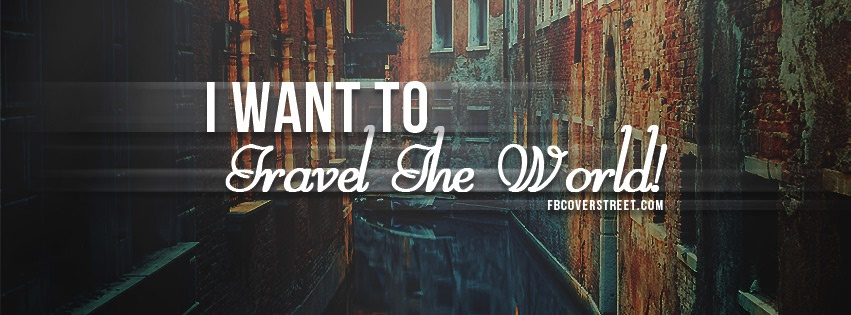 I Want To Travel Facebook Cover