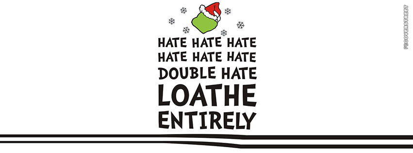 The Grinch Hate Hate Hate Hate Hate Hate Double Hate Loathe Entirely  Facebook Cover