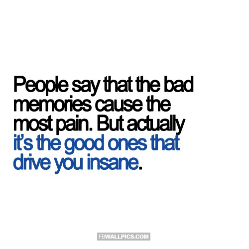 The Good Memories Drive You Insane  Facebook picture