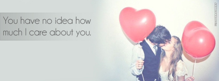 You Have No Idea How Much I Care About You  Facebook Cover