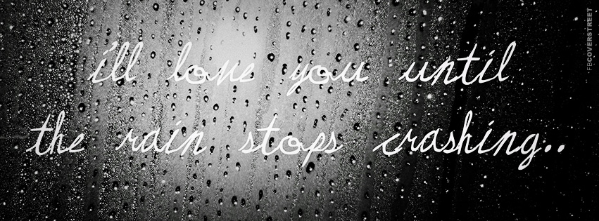 Ill Love You Until The Rain Stops Crashing Quote