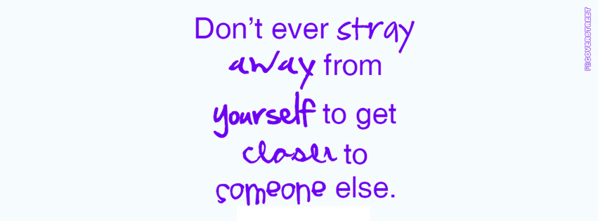 Dont Ever Stray Away From Yourself Quote Facebook cover