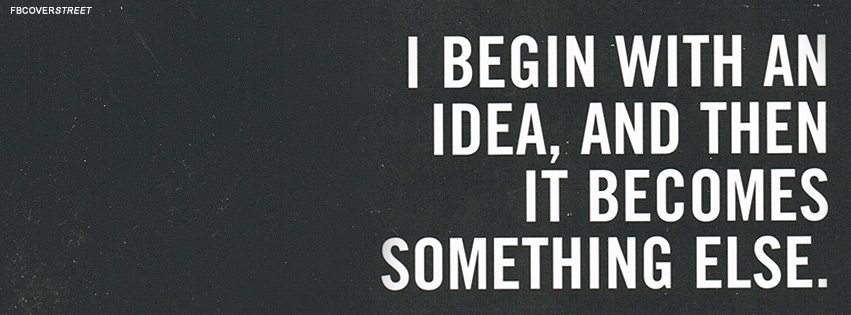 An Idea Becomes Something Else Quote Facebook cover