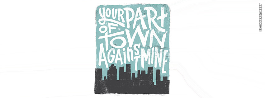 Your Part of Town Against Mine  Facebook cover