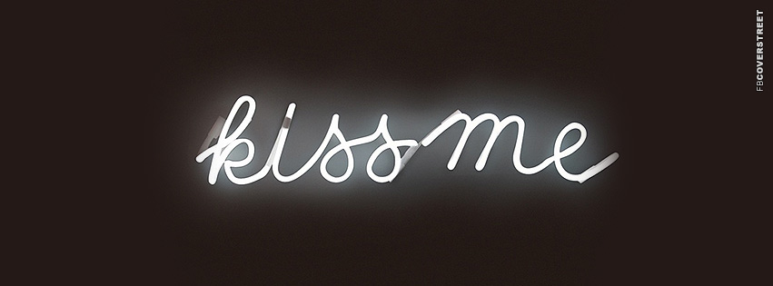 Kiss Me Neon Sign  Facebook cover
