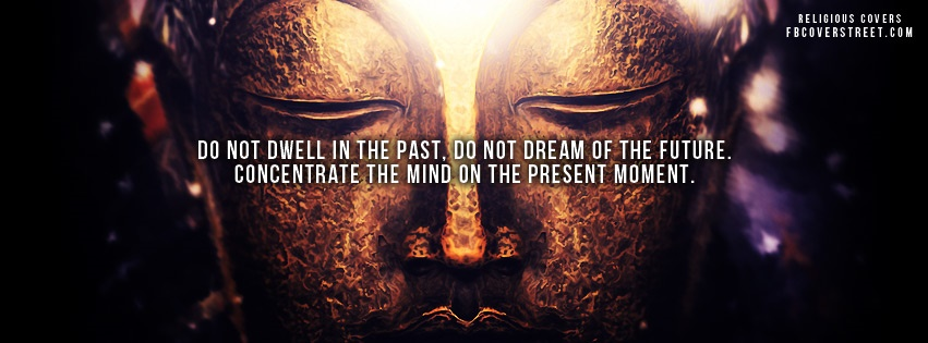 Do Not Dwell In The Past Facebook Cover