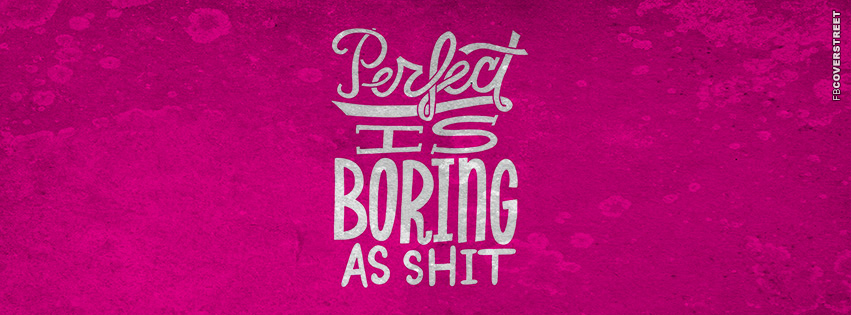 Perfect Is Boring  Facebook cover